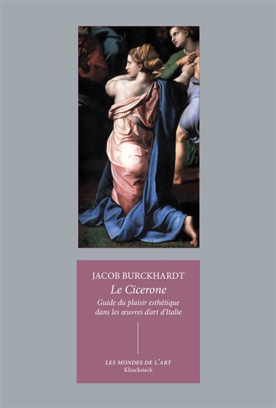 Le Cicerone : guide du plaisir esthétique dans les oeuvres d'art d'Italie