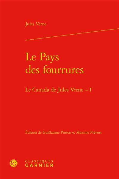 Le Canada de Jules Verne. Vol. 1. Le pays des fourrures