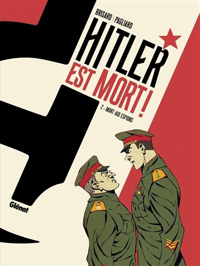 Hitler est mort !. Vol. 2. Mort aux espions !