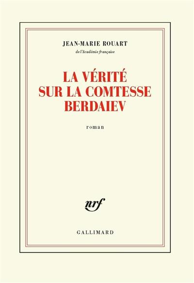 La vérité sur la comtesse Berdaiev : roman / Jean-Marie Rouart,... | Rouart, Jean-Marie (1943 - ...). Auteur