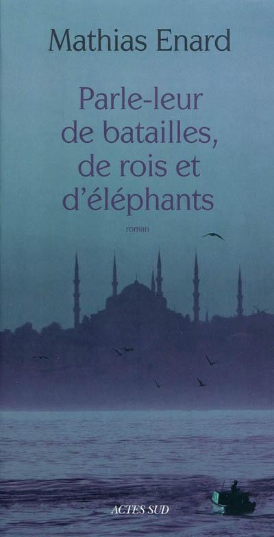 Parle-leur de batailles, de rois et d'éléphants : roman / Mathias Énard | Énard, Mathias (1972-....). Auteur
