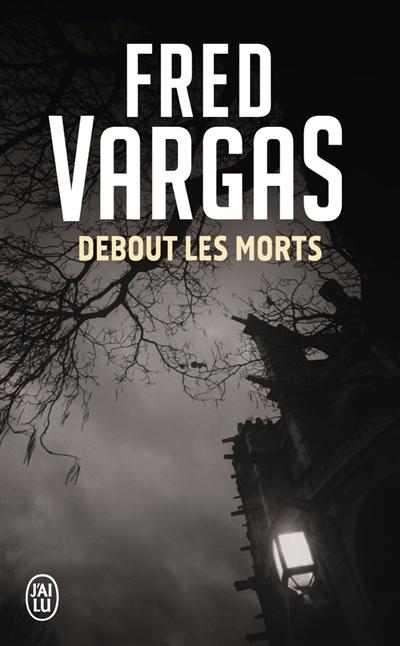 Debout les morts | Vargas, Fred (1957-....). Auteur