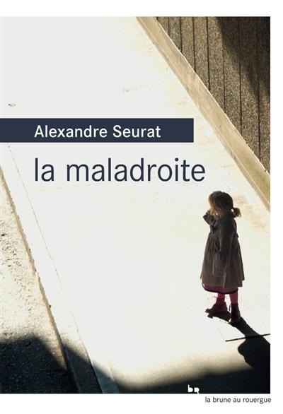 La maladroite / Alexandre Seurat | Seurat, Alexandre (1979-....). Auteur