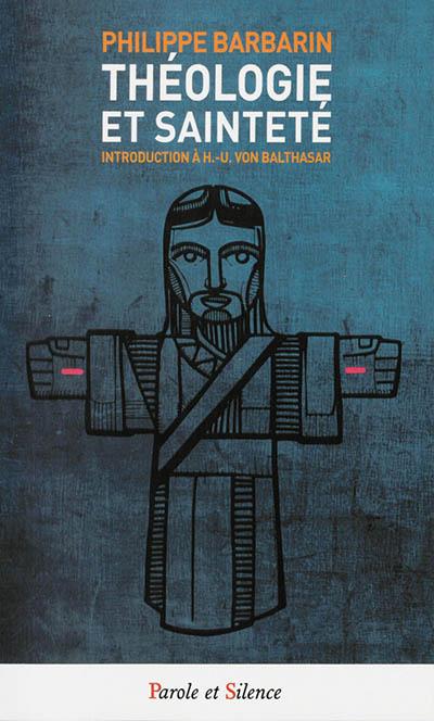 Théologie et sainteté : introduction à Hans-Urs von Balthasar