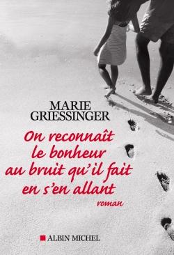 On reconnaît le bonheur au bruit qu'il fait en s'en allant : roman | Griessinger, Marie (19..-....). Auteur