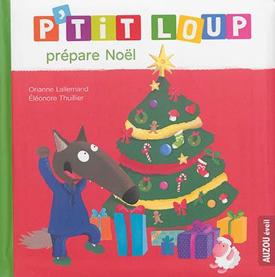 P'tit Loup prépare Noël / Orianne Lallemand, Eléonore Thuillier   Lallemand, Orianne. Auteur