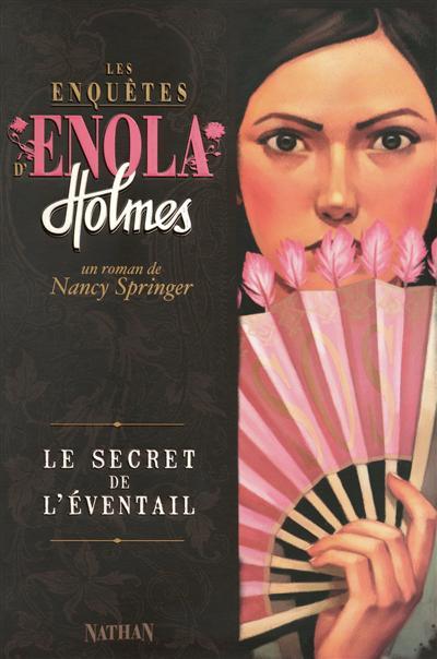 secret de l'éventail (Le) : Les enquêtes d'Enola Holmes. 4 | Springer, Nancy (1948-....). Auteur