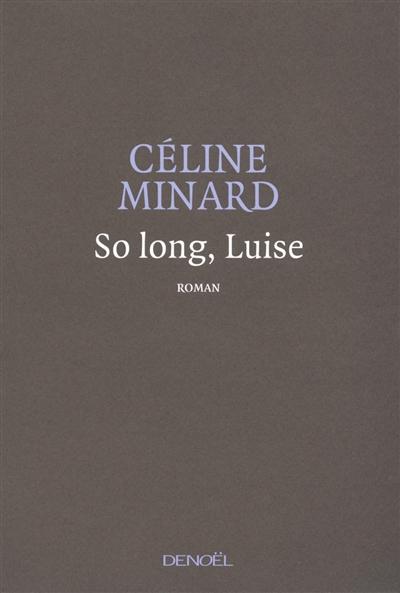 So long, Louise : roman / Céline Minard | Minard, Céline (1969-....). Auteur