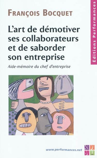 L'art de démotiver ses collaborateurs et de saborder son entreprise : aide-mémoire du chef d'entreprise