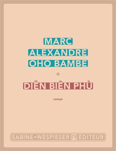 Diên Biên Phù | Oho Bambe, Marc Alexandre (1976-....). Auteur