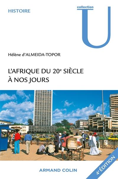 L' Afrique du XXe siècle à nos jours / Hélène d'Almeida-Topor | Almeida-Topor, Hélène d'. Auteur