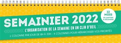 Semainier 2022 : l'organisation de la semaine en un clin d'oeil : 12 mois, de janvier à décembre