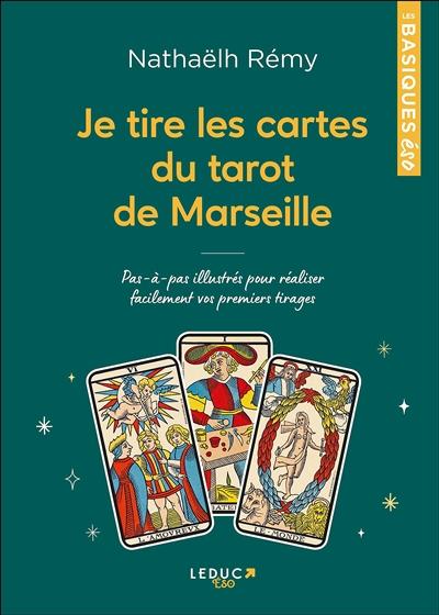 Je tire les cartes du tarot de Marseille : pas-à-pas illustrés pour réaliser facilement vos premiers tirages