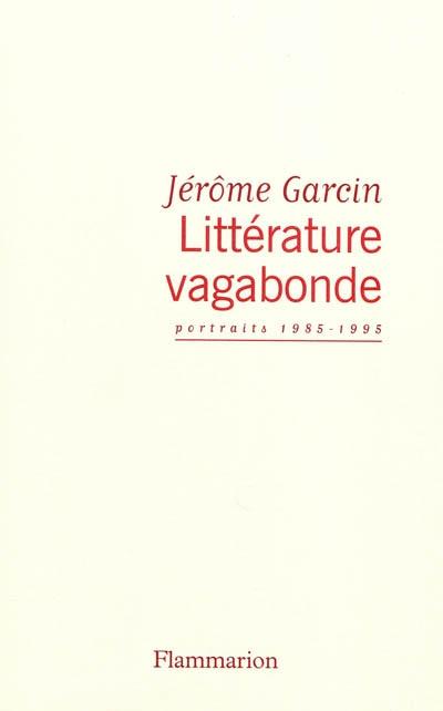 Littérature vagabonde / Jérôme Garcin | Garcin, Jérôme (1956-...)