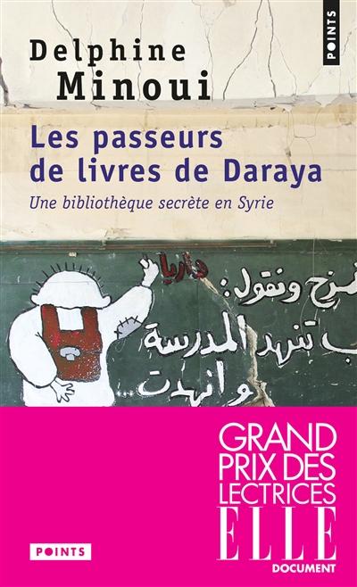 Les passeurs de livres de Daraya : une bibliothèque secrète en Syrie / Delphine Minoui   Minoui, Delphine. Auteur