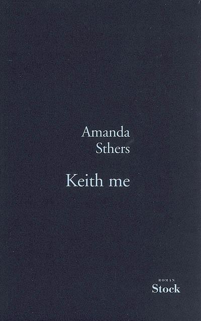 Keith me / Amanda Sthers | Sthers, Amanda (1978-....). Auteur