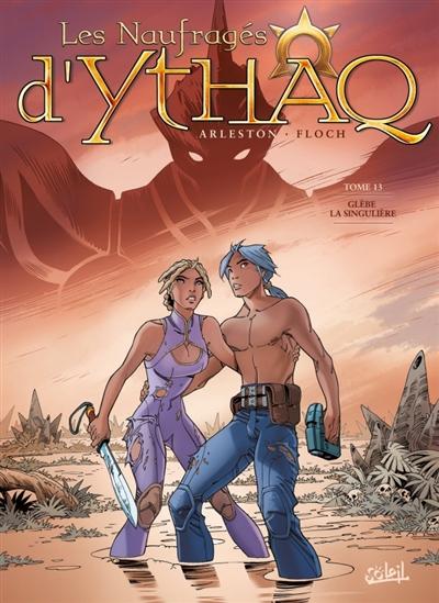 Les naufragés d'Ythaq. Vol. 13. Glèbe la singulière
