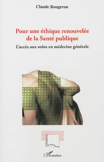 Pour une éthique renouvelée de la santé publique : l'accès aux soins en médecine générale