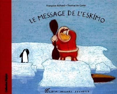 Le message de l'eskimo / Françoise Richard, Thomas de Coster | Richard, Françoise (1950-....). Auteur