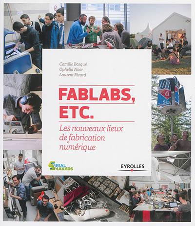 FabLabs, etc. : les nouveaux lieux de fabrication numérique / Camille Bosqué, Ophélia Noor, Laurent Ricard | Bosqué, Camille. Auteur