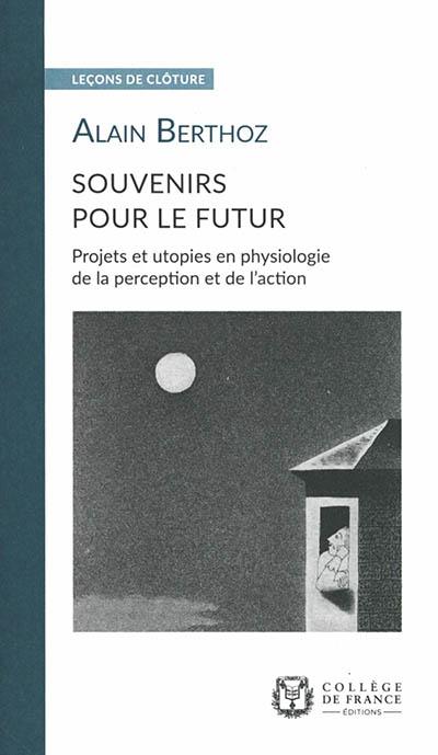Souvenirs pour le futur : projets et utopies en physiologie de la perception et de l'action