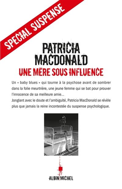 Une mère sous influence : roman | MacDonald, Patricia (1949-....). Auteur