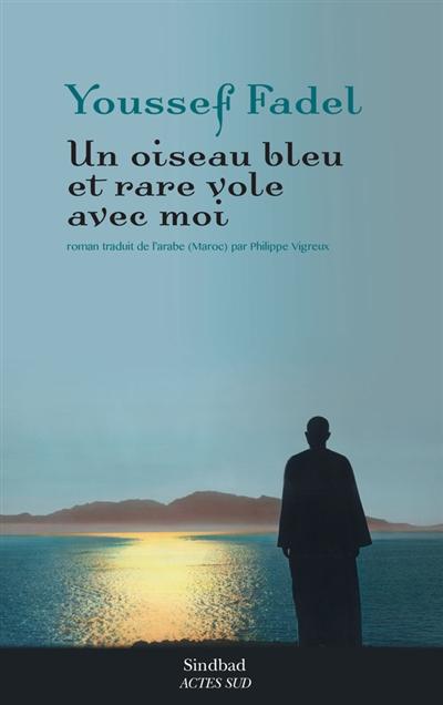 oiseau bleu et rare vole avec moi (Un) | Fadel, Youssef (1949-....). Auteur