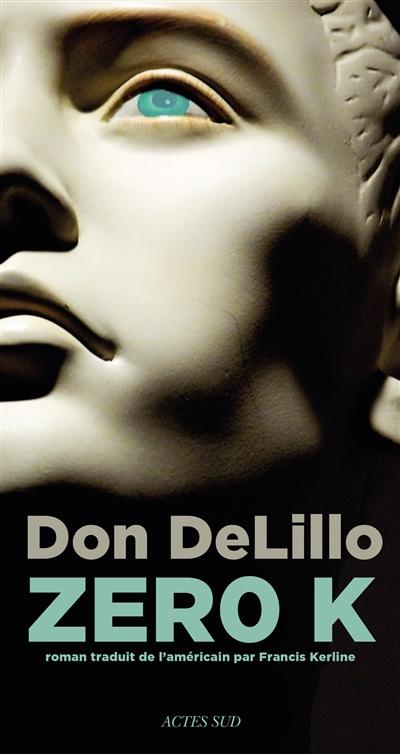 Zero K / Don DeLillo | Delillo, Don. Auteur