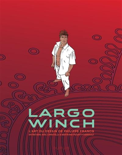 Largo Winch : l'art du dessin de Philippe Francq : entretiens avec Christelle & Bertrand Pissavy-Yvernault