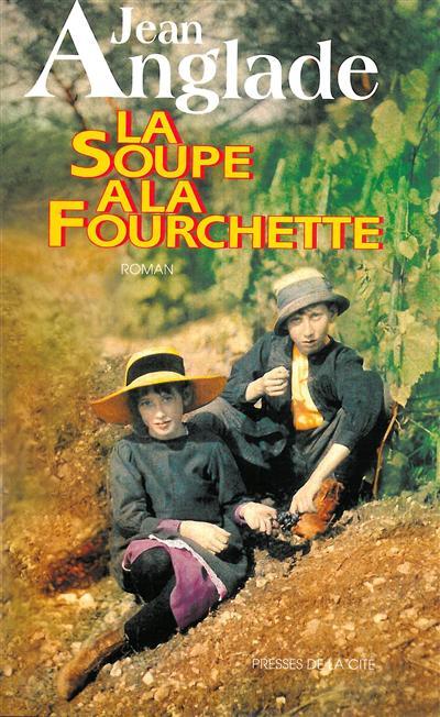 La Soupe à la fourchette / Jean Anglade | Anglade, Jean