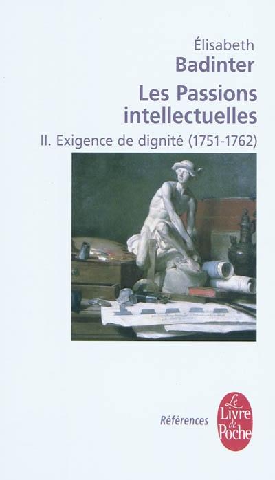 Les passions intellectuelles. Vol. 2. Exigence de dignité (1751-1762)