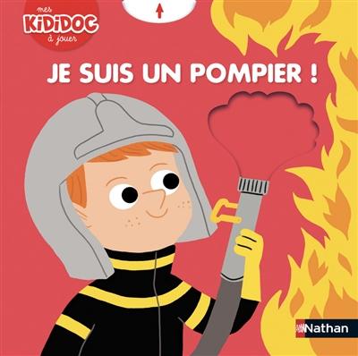 Je suis un pompier ! : mes kididoc à jouer |