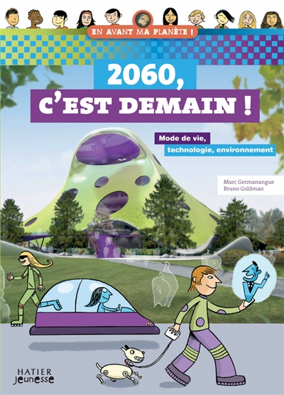 2060, c'est demain ! : mode de vie, technologie, environnement / Marc Germanangue, Bruno Goldman | Marc Germanangue