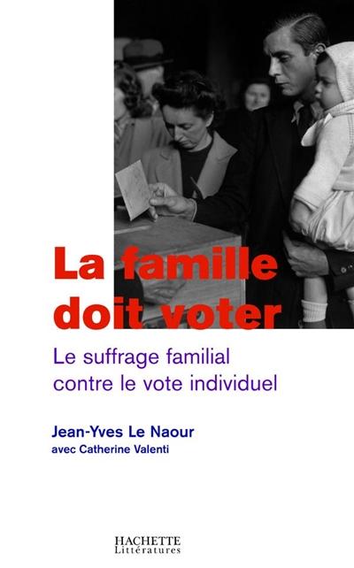 La famille doit voter : le suffrage familial contre le vote individuel
