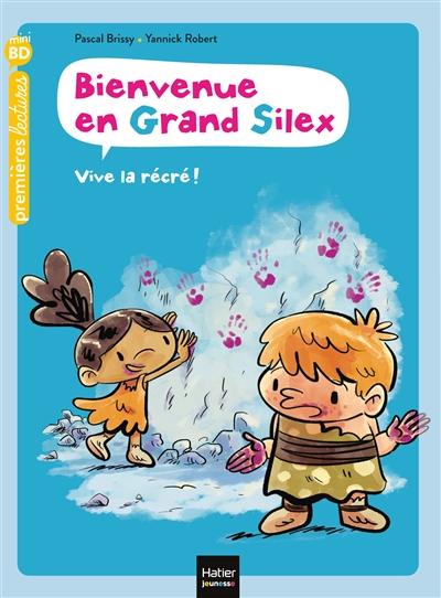 Bienvenue en Grand Silex. Vol. 1. Vive la récré !