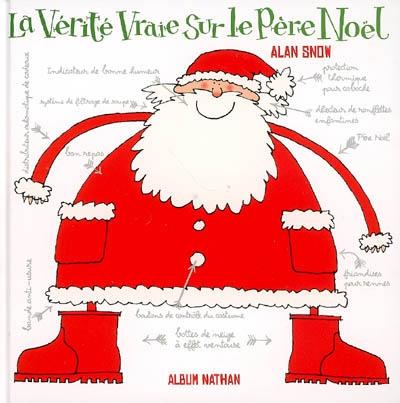 La vérité vraie sur le Père Noël / Alan Snow   Snow, Alan. Auteur