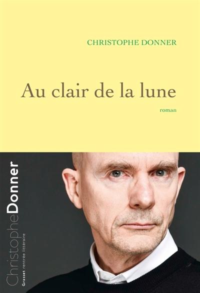 Au clair de la lune : roman | Christophe Donner
