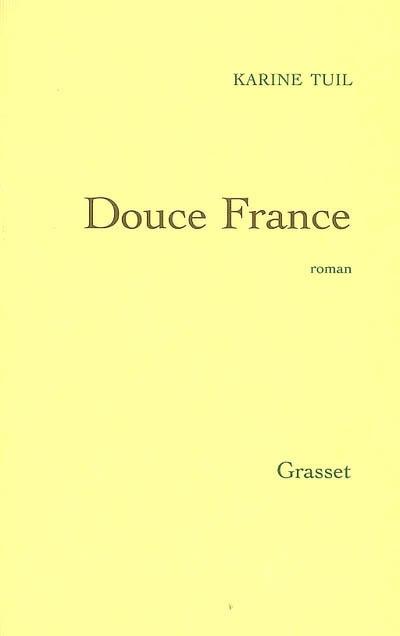 Douce France : roman / Karine Tuil | Tuil, Karine (1972-....). Auteur