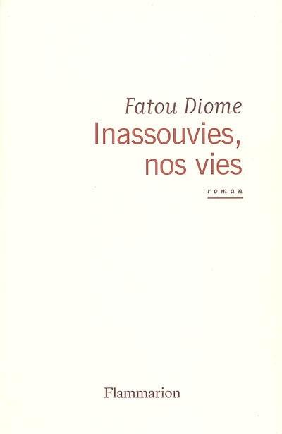 Inassouvies, nos vies : roman | Diome, Fatou (1968-....). Auteur