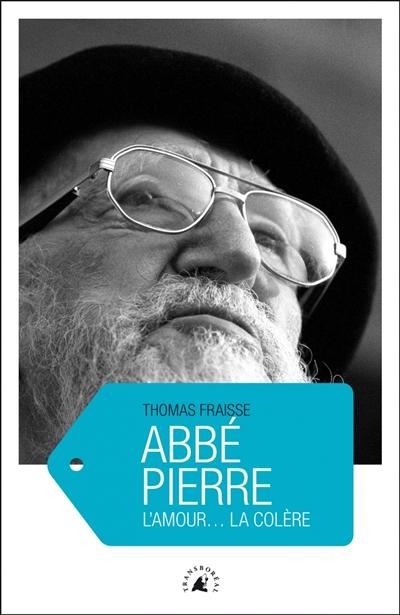 Abbé Pierre : l'amour... la colère