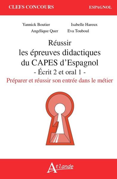 Réussir les épreuves didactiques du Capes d'espagnol : écrit 2 et oral 1 : préparer et réussir son entrée dans le métier