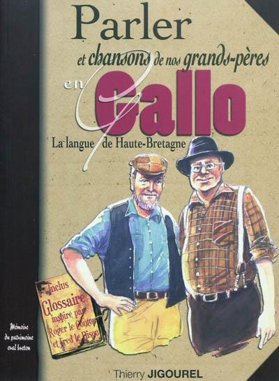 Parler et chansons de nos grands-pères : la langue de Haute-Bretagne | Jigourel, Thierry (1960-....). Auteur