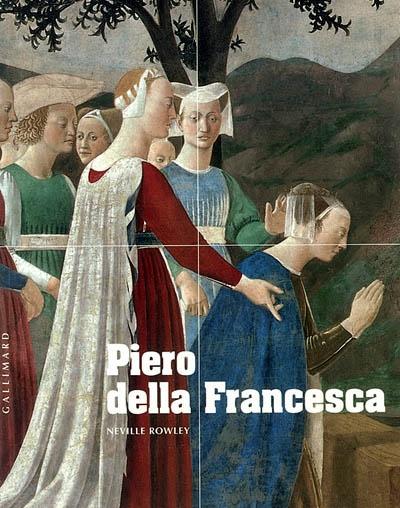Piero della Francesca : d'Arezzo à Sansepolcro | Neville Rowley (1978-....). Auteur