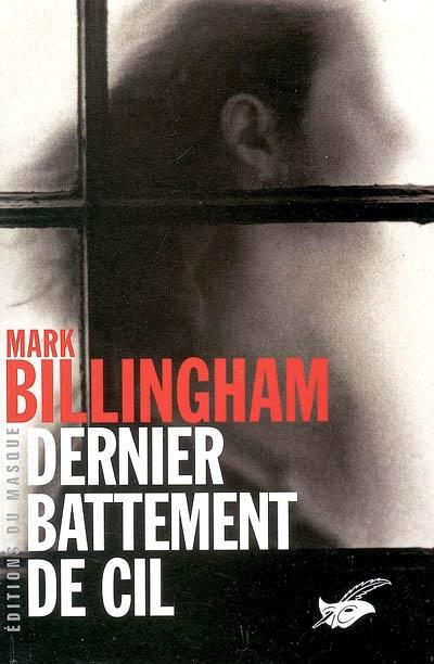 Dernier battement de cil / Mark Billingham | Billingham, Mark. Auteur