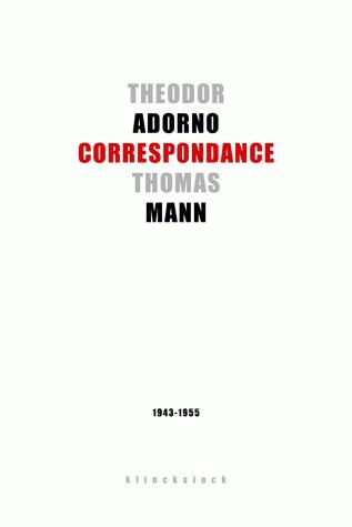 Theodor W. Adorno, Thomas Mann : correspondance, 1943-1955
