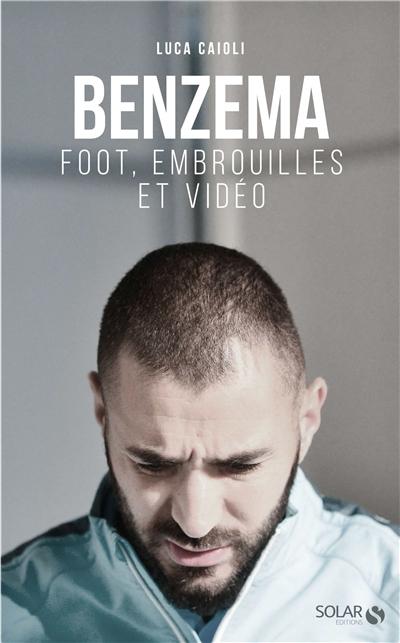 Benzema : Foot, embrouilles et vidéo   Caioli, Luca (1958-....). Auteur