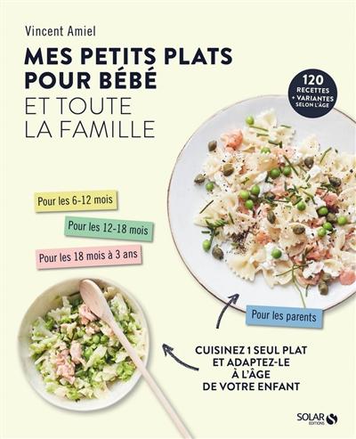 Mes petits plats pour bébé et toute la famille : cuisinez 1 seul plat et adaptez-le à l'âge de votre enfant