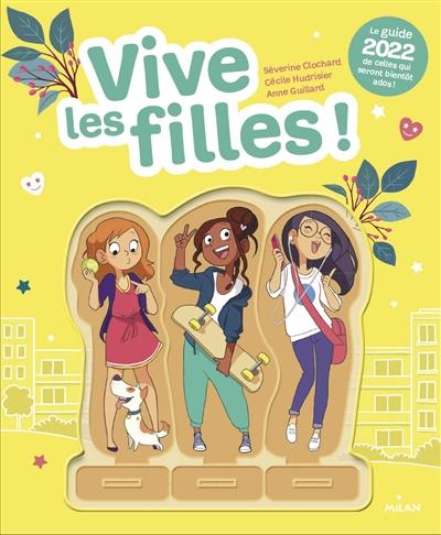 Vive les filles ! : le guide 2022 de celles qui seront bientôt ados !