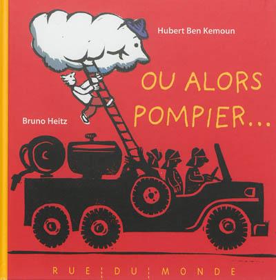 Ou alors pompier... | Ben Kemoun, Hubert (1958-....). Auteur