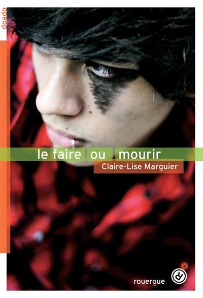 faire ou mourir (Le)   Marguier, Claire-Lise. Auteur